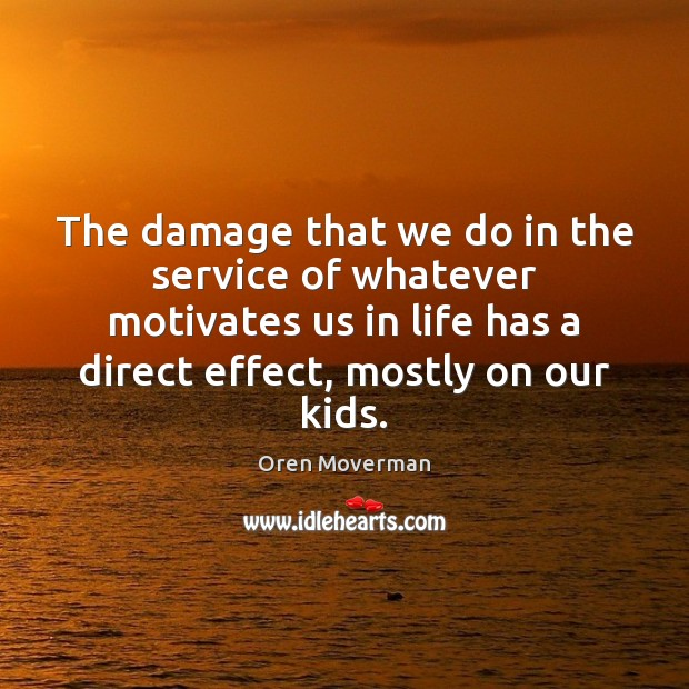 Image, The damage that we do in the service of whatever motivates us
