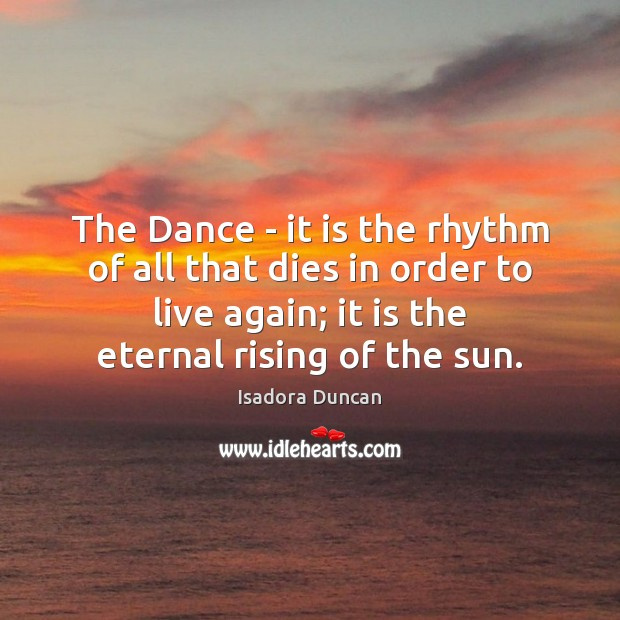 The Dance – it is the rhythm of all that dies in Image