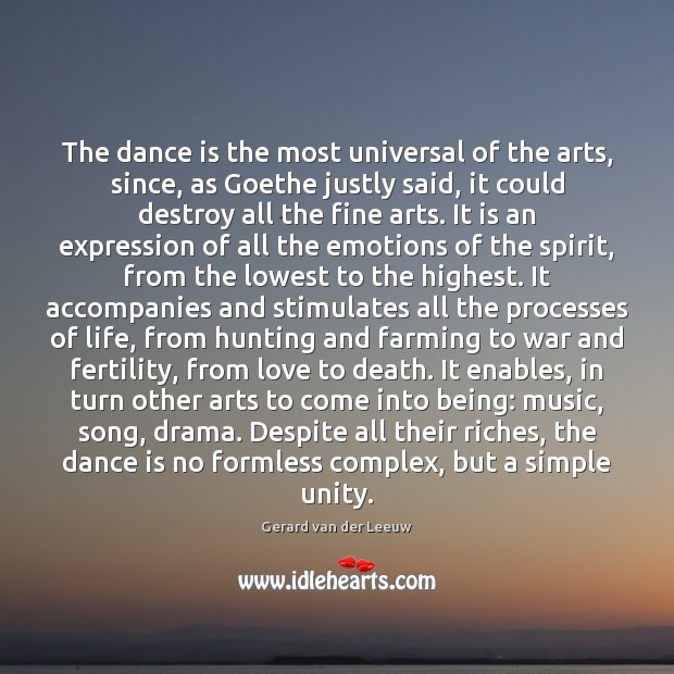 The dance is the most universal of the arts, since, as Goethe Gerard van der Leeuw Picture Quote