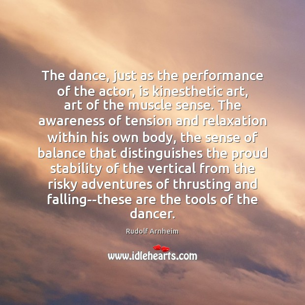 Image, The dance, just as the performance of the actor, is kinesthetic art,