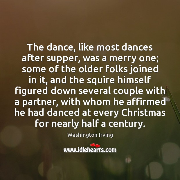 The dance, like most dances after supper, was a merry one; some Washington Irving Picture Quote