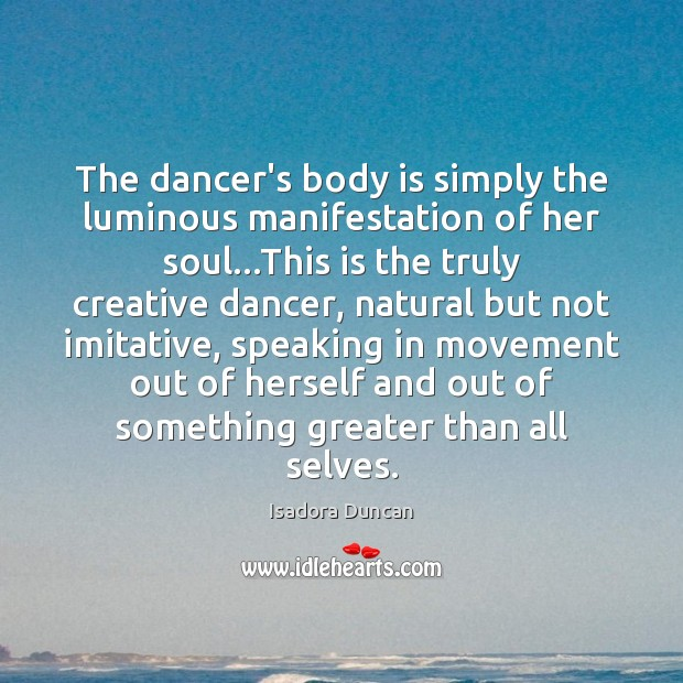 Image, The dancer's body is simply the luminous manifestation of her soul…This