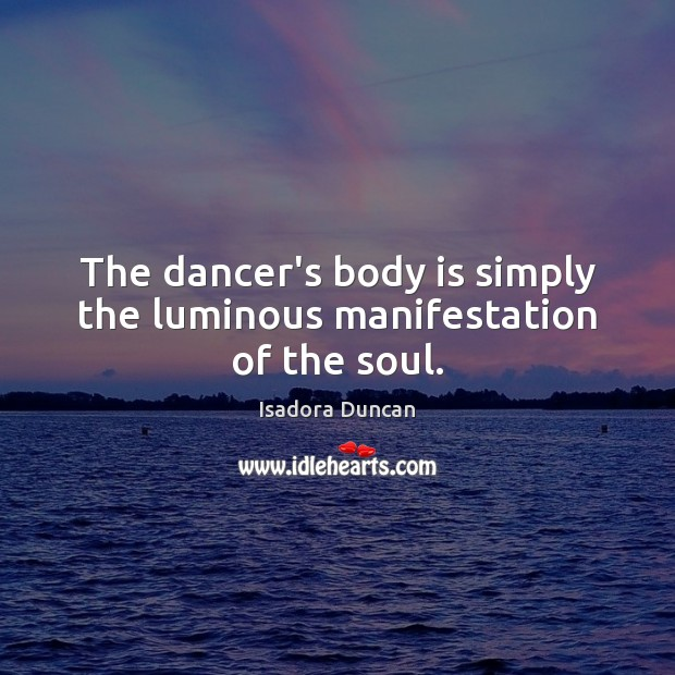 Image, The dancer's body is simply the luminous manifestation of the soul.