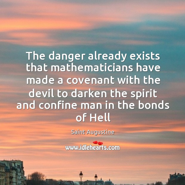 The danger already exists that mathematicians have made a covenant with the devil to. Image