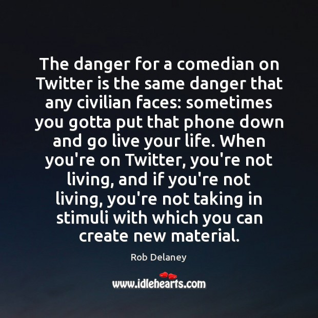 Rob Delaney Picture Quote image saying: The danger for a comedian on Twitter is the same danger that
