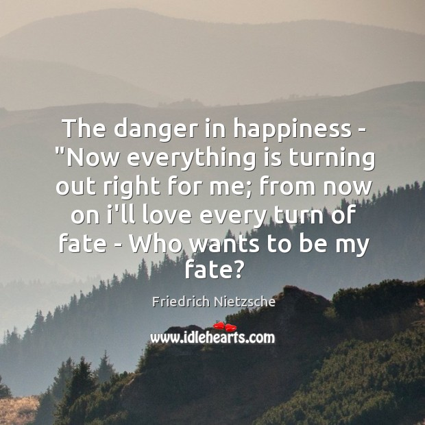 """Image, The danger in happiness – """"Now everything is turning out right for"""
