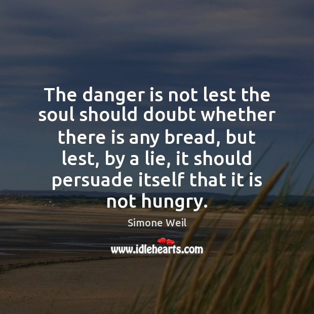 The danger is not lest the soul should doubt whether there is Image