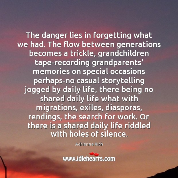 The danger lies in forgetting what we had. The flow between generations Image