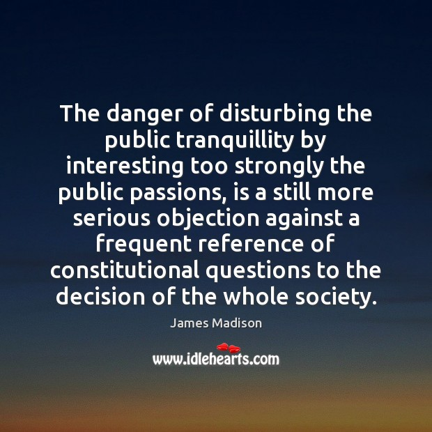 The danger of disturbing the public tranquillity by interesting too strongly the Image