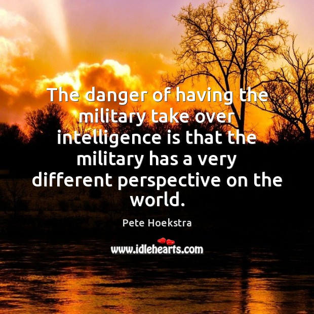 The danger of having the military take over intelligence is that the Intelligence Quotes Image