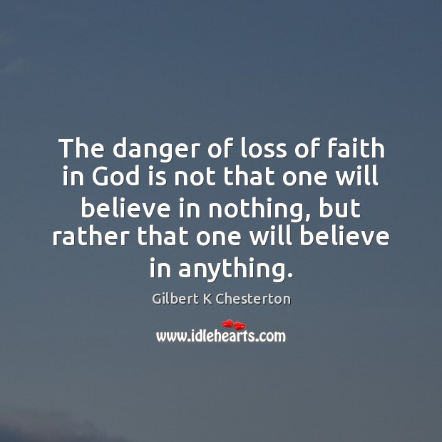 The danger of loss of faith in God is not that one Image
