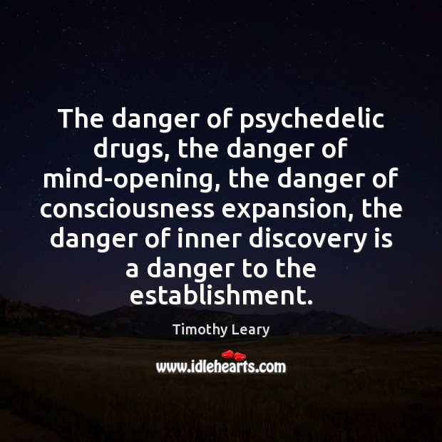 The danger of psychedelic drugs, the danger of mind-opening, the danger of Image