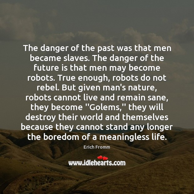 The danger of the past was that men became slaves. The danger Erich Fromm Picture Quote