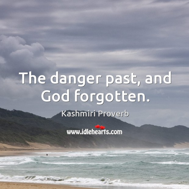 The danger past, and God forgotten. Kashmiri Proverbs Image