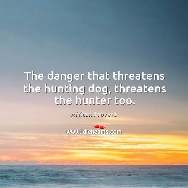 Image, The danger that threatens the hunting dog, threatens the hunter too.