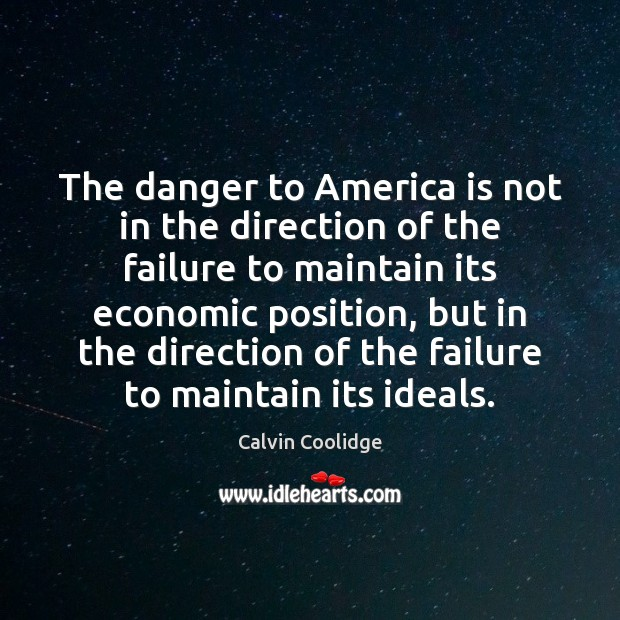 The danger to America is not in the direction of the failure Calvin Coolidge Picture Quote