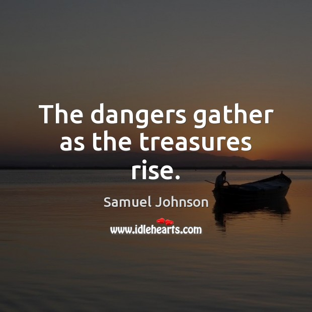 Image, The dangers gather as the treasures rise.