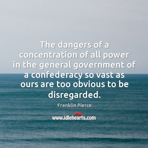 The dangers of a concentration of all power in the general government Image