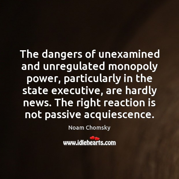 Image, The dangers of unexamined and unregulated monopoly power, particularly in the state