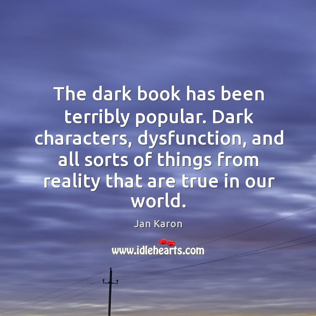 The dark book has been terribly popular. Dark characters, dysfunction, and all Jan Karon Picture Quote
