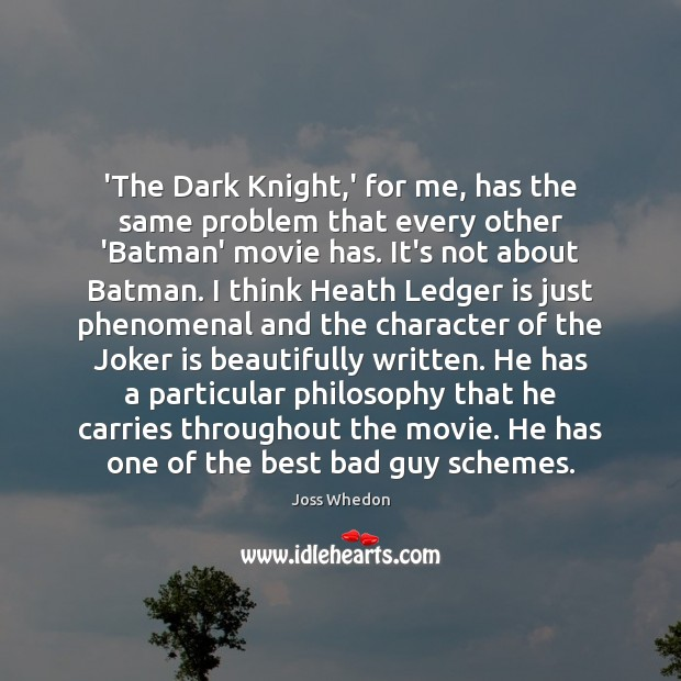 'The Dark Knight,' for me, has the same problem that every Joss Whedon Picture Quote