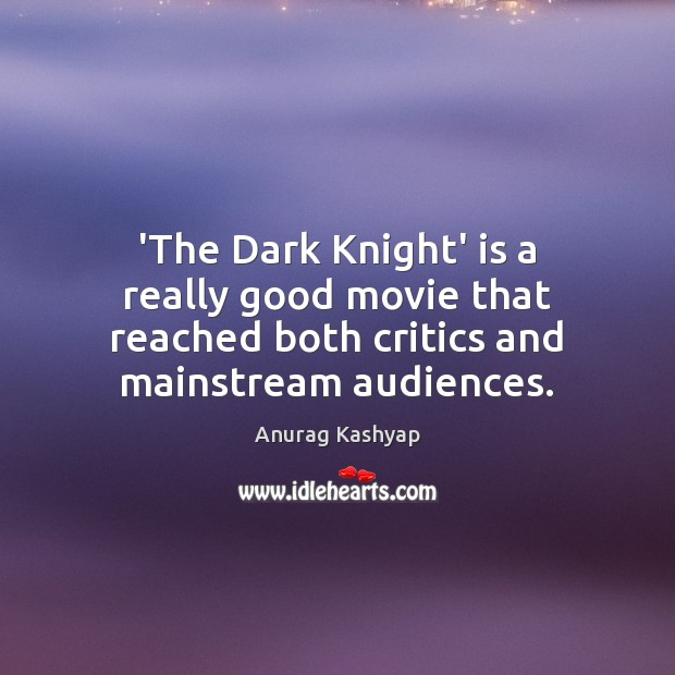 Image, 'The Dark Knight' is a really good movie that reached both critics
