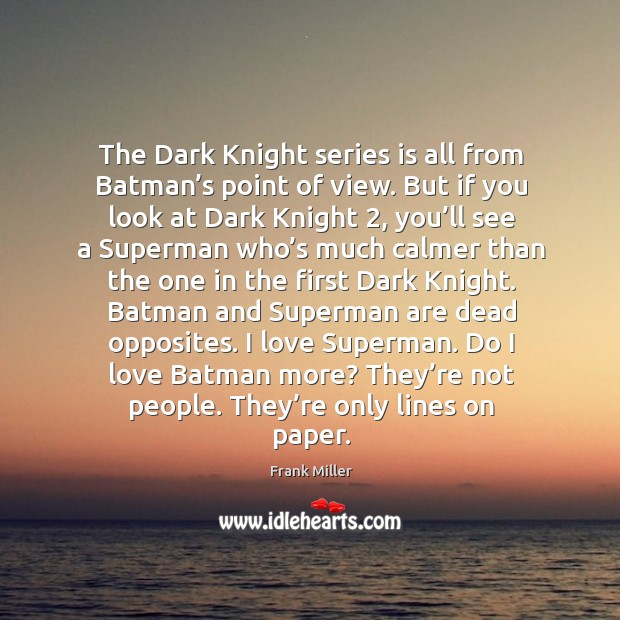 The Dark Knight series is all from Batman's point of view. Image