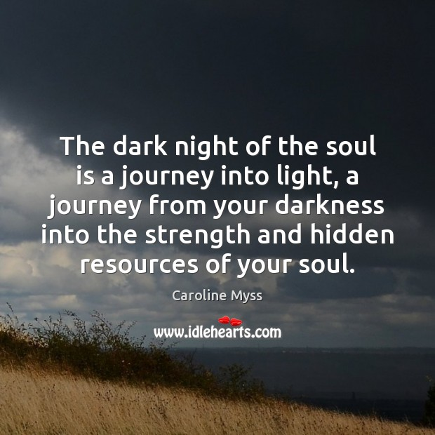 The dark night of the soul is a journey into light, a Caroline Myss Picture Quote