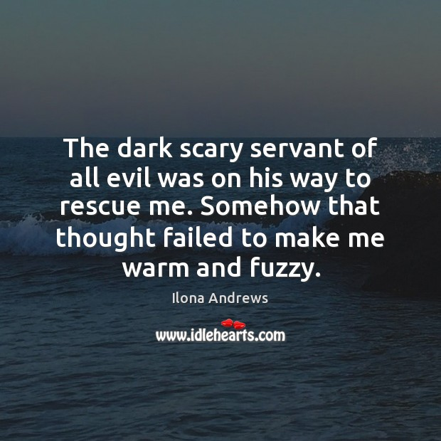 The dark scary servant of all evil was on his way to Ilona Andrews Picture Quote