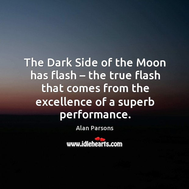 Image, The dark side of the moon has flash – the true flash that comes from the excellence of a superb performance.