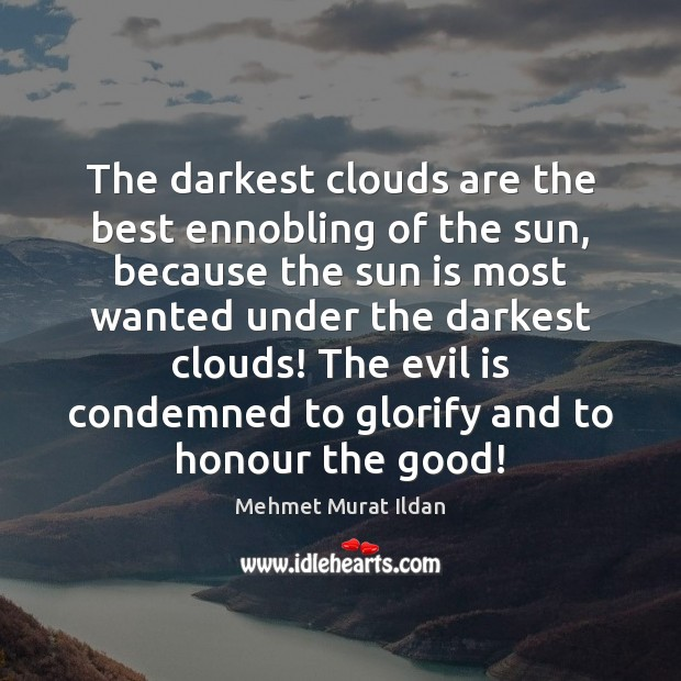 The darkest clouds are the best ennobling of the sun, because the Mehmet Murat Ildan Picture Quote
