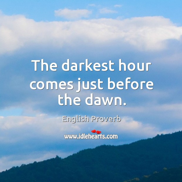 Image, The darkest hour comes just before the dawn.
