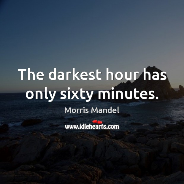 Image, The darkest hour has only sixty minutes.