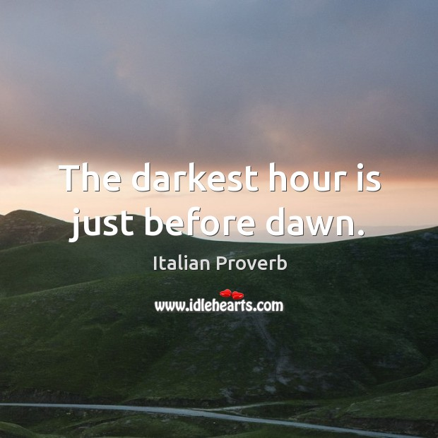 Image, The darkest hour is just before dawn.