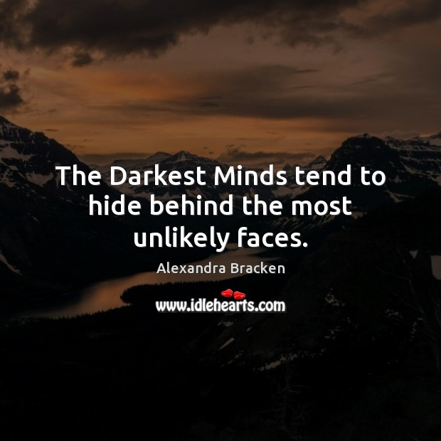 The Darkest Minds tend to hide behind the most unlikely faces. Image