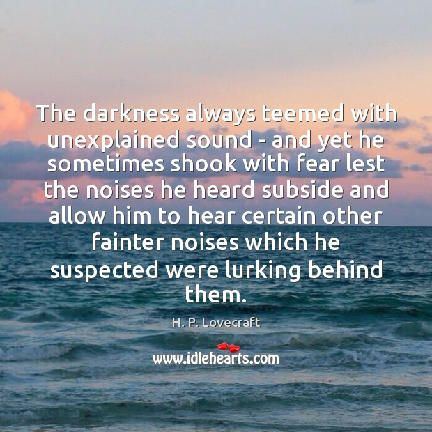 The darkness always teemed with unexplained sound – and yet he sometimes Image