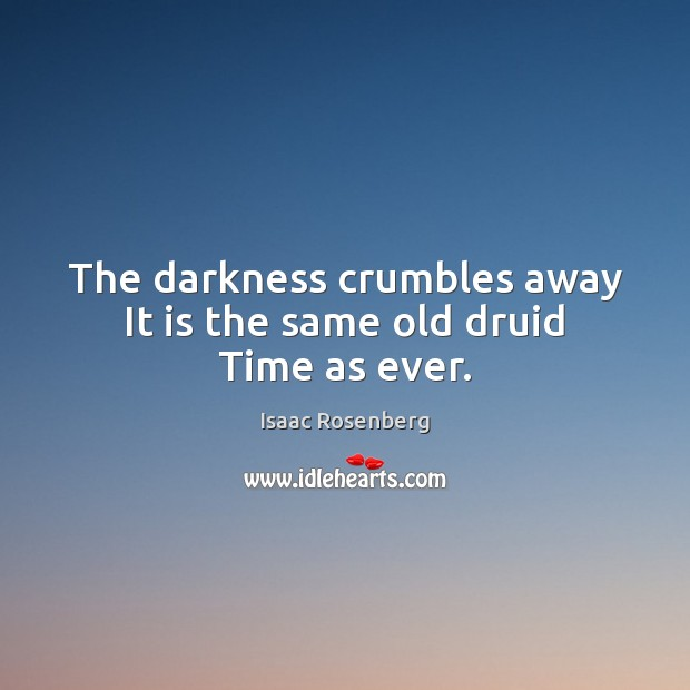 The darkness crumbles away It is the same old druid Time as ever. Image