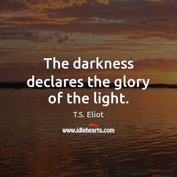 The darkness declares the glory of the light. Image