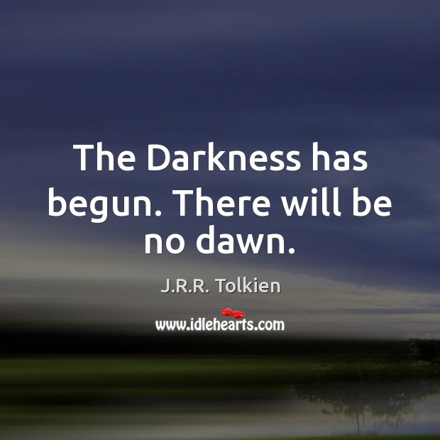 The Darkness has begun. There will be no dawn. Image