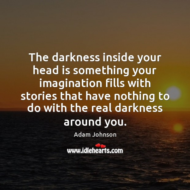 Image, The darkness inside your head is something your imagination fills with stories