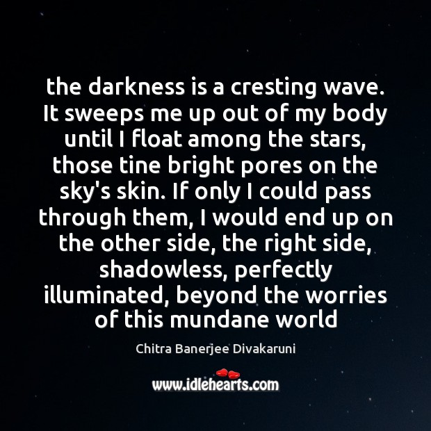 Image, The darkness is a cresting wave. It sweeps me up out of