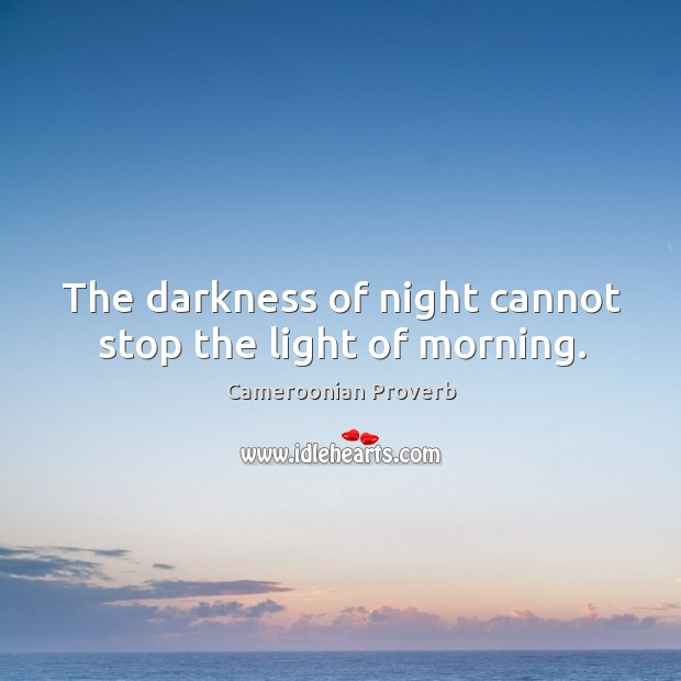 The darkness of night cannot stop the light of morning. Cameroonian Proverbs Image