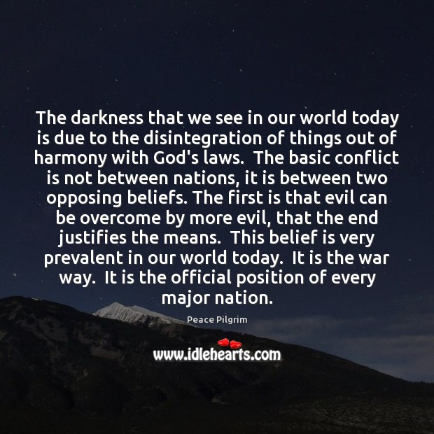 The darkness that we see in our world today is due to Belief Quotes Image