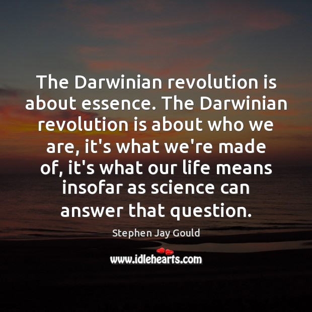 The Darwinian revolution is about essence. The Darwinian revolution is about who Stephen Jay Gould Picture Quote