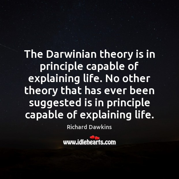 The Darwinian theory is in principle capable of explaining life. No other Image