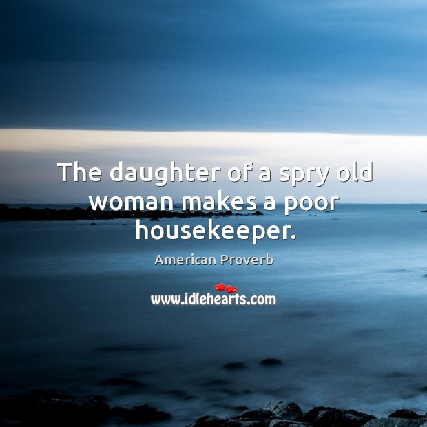 Image, The daughter of a spry old woman makes a poor housekeeper.
