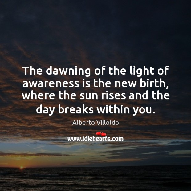Image, The dawning of the light of awareness is the new birth, where