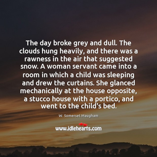 Image, The day broke grey and dull. The clouds hung heavily, and there