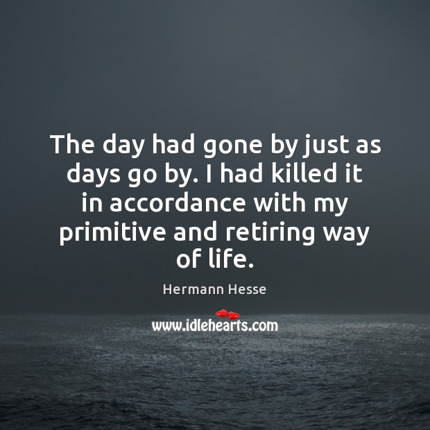 The day had gone by just as days go by. I had Hermann Hesse Picture Quote