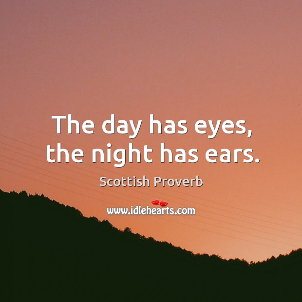 Image, The day has eyes, the night has ears.